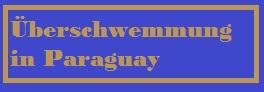 ÜBERSCHWEMMUNG IN PARAGUAY